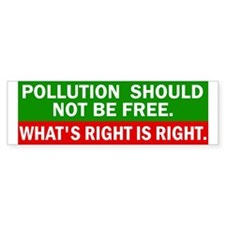 Pollution Should Not Be Free - Bumper Sticker.