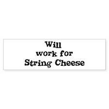 Will work for String Cheese Bumper Bumper Sticker