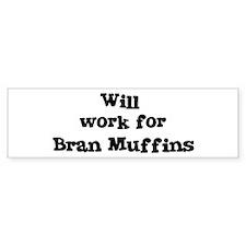 Will work for Bran Muffins Bumper Bumper Sticker