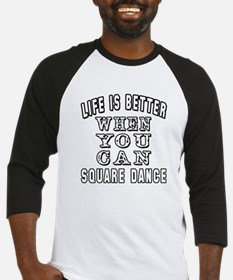 Life Is Better When You Can Square Dance Baseball