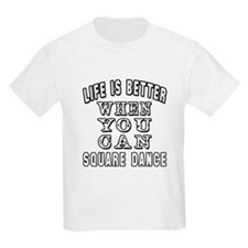Life Is Better When You Can Square Dance T-Shirt