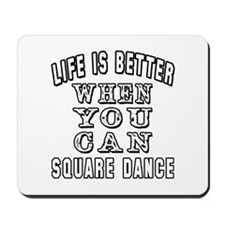 Life Is Better When You Can Square Dance Mousepad