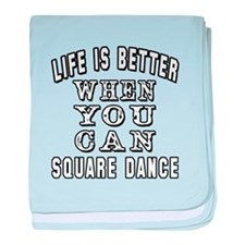 Life Is Better When You Can Square Dance baby blan