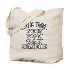 Life Is Better When You Can Square Dance Tote Bag