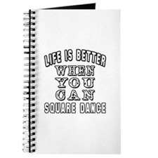Life Is Better When You Can Square Dance Journal