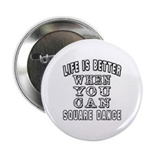 """Life Is Better When You Can Square Dance 2.25"""" But"""