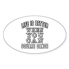 Life Is Better When You Can Square Dance Decal