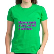 Mommy Needs A Time Out And A Cold Beer T-Shirt