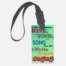 Wine,women and song Luggage Tag