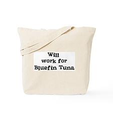 Will work for Bluefin Tuna Tote Bag