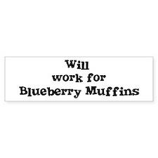 Will work for Blueberry Muffi Bumper Bumper Sticker