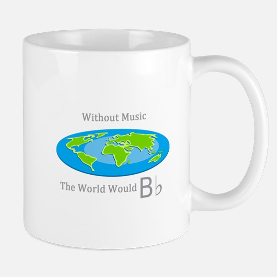 Without Music the World Would B flat Mugs