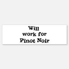 Will work for Pinot Noir Bumper Bumper Bumper Sticker