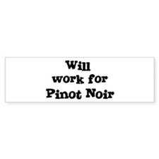 Will work for Pinot Noir Bumper Bumper Sticker