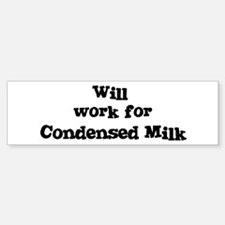 Will work for Condensed Milk Bumper Bumper Bumper Sticker