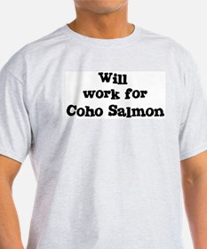 Will work for Coho Salmon T-Shirt