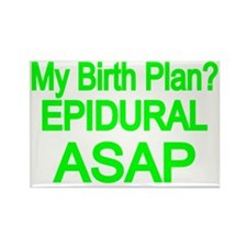 My birth plan? EPIDURAL ASAP Rectangle Magnet