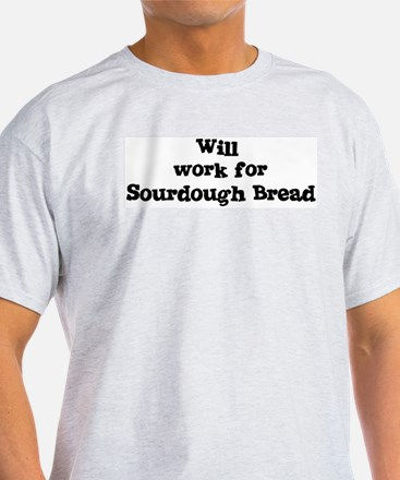 Will work for Sourdough Bread T-Shirt