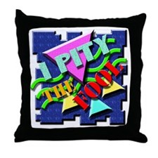 I Pity The Fool! Throw Pillow