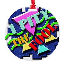 I Pity The Fool! Ornament