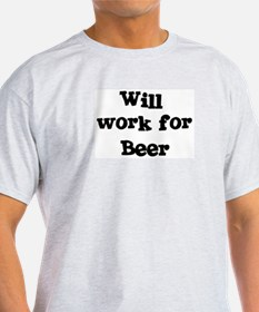 Will work for Beer T-Shirt