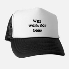 Will work for Beer Trucker Hat