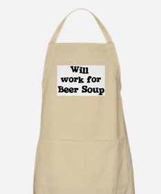 Will work for Beer Soup BBQ Apron