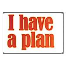 Trust me. I have a plan. Banner