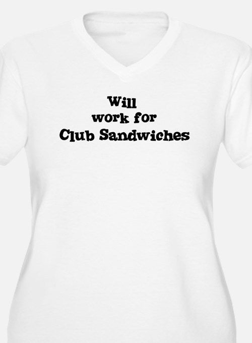 Will work for Club Sandwiches T-Shirt
