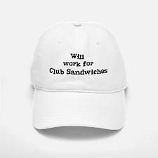 Will work for Club Sandwiches Baseball Baseball Cap
