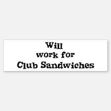 Will work for Club Sandwiches Bumper Bumper Bumper Sticker
