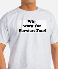 Will work for Persian Food T-Shirt