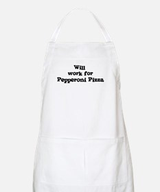 Will work for Pepperoni Pizza BBQ Apron