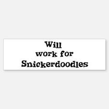 Will work for Snickerdoodles Bumper Bumper Bumper Sticker