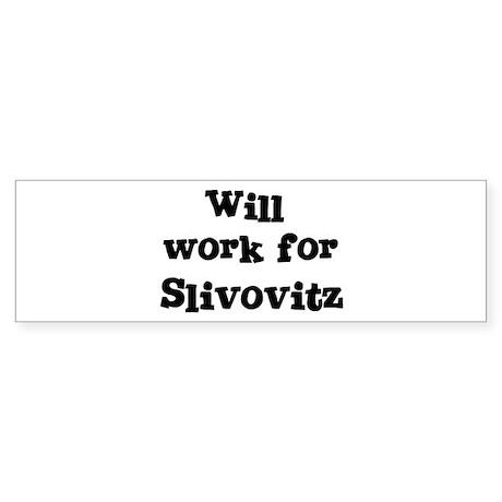 Will work for Slivovitz Bumper Sticker