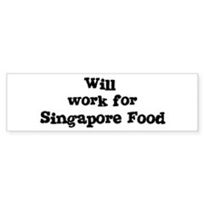 Will work for Singapore Food Bumper Bumper Sticker