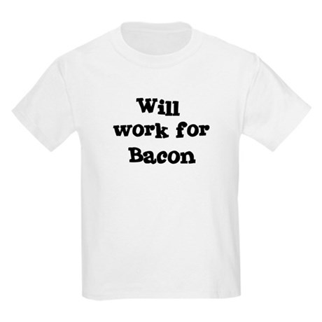Will work for Bacon Kids Light T-Shirt