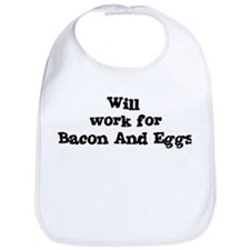 Will work for Bacon And Eggs Bib