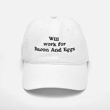 Will work for Bacon And Eggs Baseball Baseball Cap