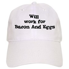 Will work for Bacon And Eggs Baseball Cap