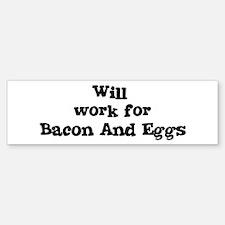 Will work for Bacon And Eggs Bumper Bumper Bumper Sticker