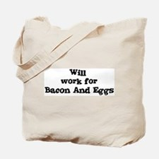 Will work for Bacon And Eggs Tote Bag