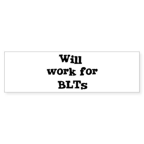 Will work for BLTs Bumper Sticker
