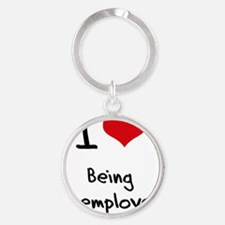 I love Being Unemployed Round Keychain