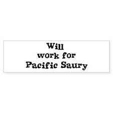 Will work for Pacific Saury Bumper Bumper Sticker