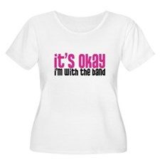 It's Okay, I'm With the Band Women's Plus T-Shirt