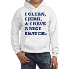 I Clean, I Jerk I Have a Nice Snatch Hoodie