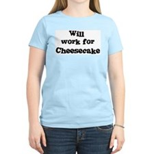 Will work for Cheesecake T-Shirt