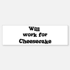 Will work for Cheesecake Bumper Bumper Bumper Sticker
