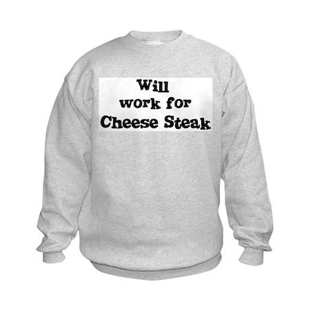 Will work for Cheese Steak Kids Sweatshirt